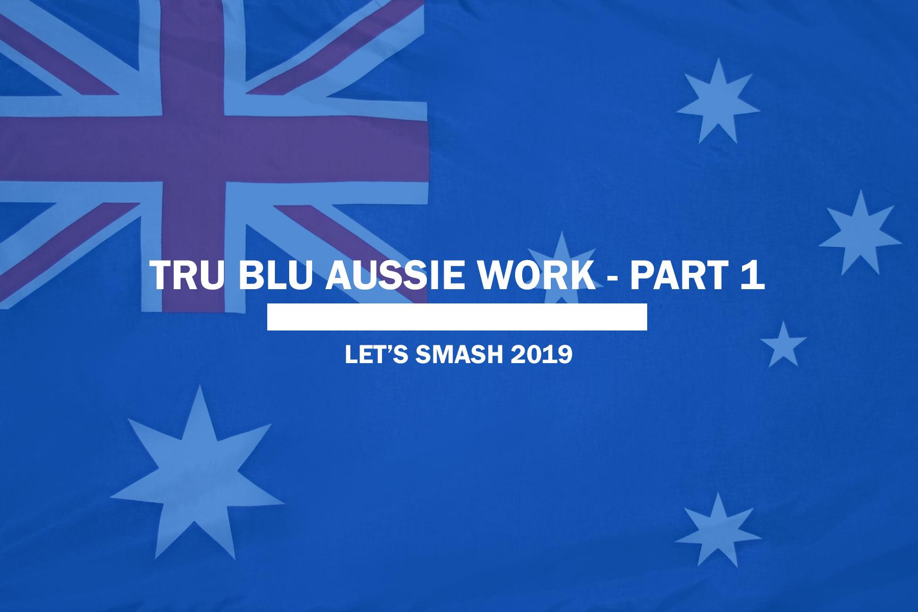 True Blue Aussie Work – Part 1