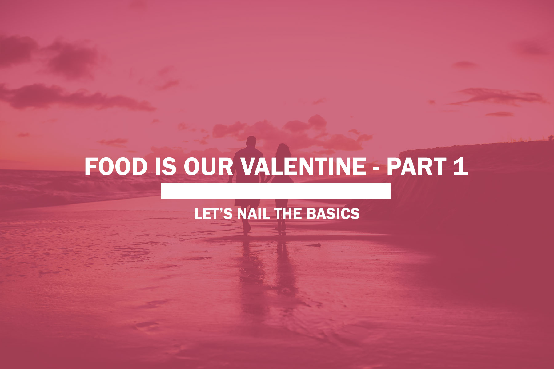 Food Is Our Valentine – Part 1