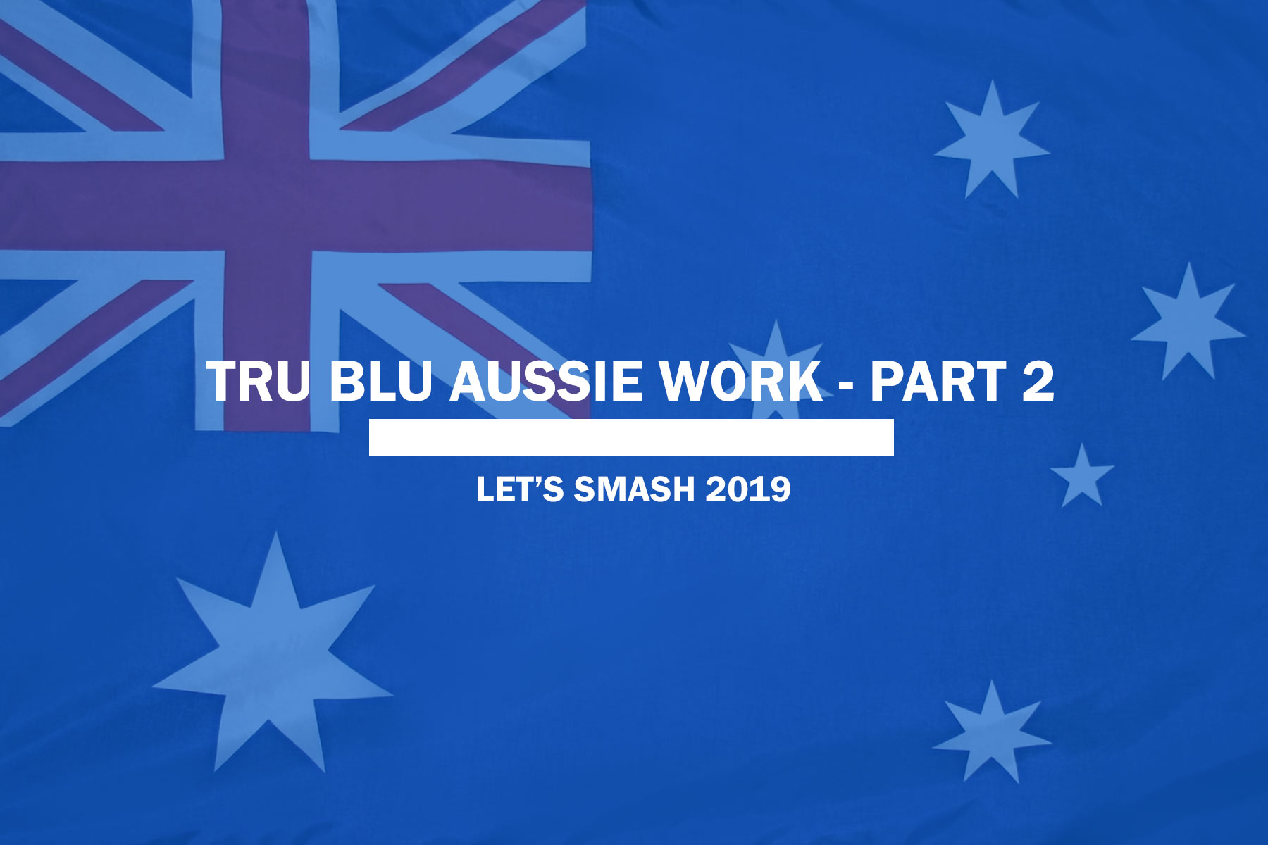 True Blue Aussie Work – Part 2